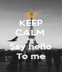 KEEP CALM  And Say hello To me - Personalised Poster A4 size
