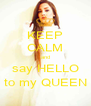 KEEP CALM and say HELLO to my QUEEN - Personalised Poster A4 size