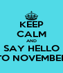 KEEP CALM AND SAY HELLO TO NOVEMBER - Personalised Poster A4 size