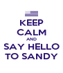 KEEP CALM AND SAY HELLO TO SANDY - Personalised Poster A4 size