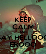 KEEP CALM AND SAY HELLOOO EROOO - Personalised Poster A4 size