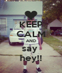 KEEP CALM AND say  hey!! - Personalised Poster A4 size