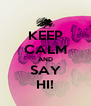 KEEP CALM AND SAY HI! - Personalised Poster A4 size