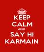 KEEP CALM AND  SAY HI KARMAIN - Personalised Poster A4 size