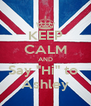 "KEEP CALM AND Say ""Hi"" to  Ashley - Personalised Poster A4 size"