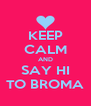 KEEP CALM AND SAY HI TO BROMA - Personalised Poster A4 size