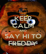 KEEP CALM AND SAY HI TO FREDDY - Personalised Poster A4 size