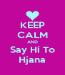 KEEP CALM AND Say Hi To Hjana - Personalised Poster A4 size