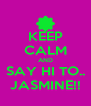 KEEP CALM AND SAY HI TO.. JASMINE!! - Personalised Poster A4 size