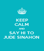 KEEP CALM AND SAY HI TO JUDE SINAHON  - Personalised Poster A4 size