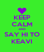 KEEP CALM AND SAY HI TO KEAVI - Personalised Poster A4 size