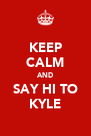 KEEP CALM AND SAY HI TO KYLE - Personalised Poster A4 size