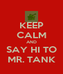 KEEP CALM AND SAY HI TO MR. TANK - Personalised Poster A4 size
