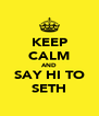 KEEP CALM AND SAY HI TO SETH - Personalised Poster A4 size