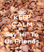 """KEEP CALM AND Say""""Hi"""" To Ur Friends - Personalised Poster A4 size"""