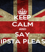 KEEP CALM AND SAY HIPSTA PLEASE - Personalised Poster A4 size