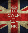 KEEP CALM AND SAY HK - Personalised Poster A4 size