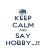 KEEP CALM AND SAY HOBBY...!! - Personalised Poster A4 size