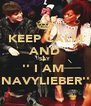 KEEP CALM AND SAY '' I AM  NAVYLIEBER'' - Personalised Poster A4 size