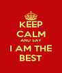 KEEP CALM AND SAY I AM THE BEST - Personalised Poster A4 size