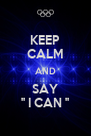 KEEP CALM AND SAY '' I CAN '' - Personalised Poster A4 size