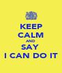 KEEP CALM AND SAY  I CAN DO IT - Personalised Poster A4 size