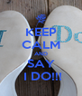 KEEP CALM AND SAY  I DO!!! - Personalised Poster A4 size
