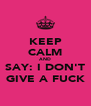 KEEP CALM AND SAY: I DON'T GIVE A FUCK - Personalised Poster A4 size
