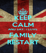 KEEP CALM AND SAY: I LOVE FAMILY RESTART - Personalised Poster A4 size