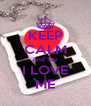 KEEP CALM And Say I LOVE ME - Personalised Poster A4 size