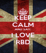 KEEP CALM AND SAY: I LOVE RBD - Personalised Poster A4 size