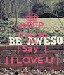 KEEP CALM AND | Say  | | I LOVE U | - Personalised Poster A4 size