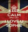 KEEP CALM AND SAY I LOVE U SOPHIE - Personalised Poster A4 size