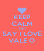 KEEP CALM AND SAY I LOVE VALE O - Personalised Poster A4 size