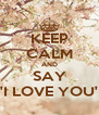 KEEP CALM AND SAY 'I LOVE YOU' - Personalised Poster A4 size