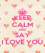 KEEP CALM AND SAY I LOVE YOU - Personalised Poster A4 size