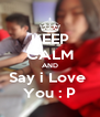 KEEP CALM AND Say i Love  You : P - Personalised Poster A4 size