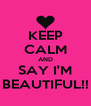 KEEP CALM AND SAY I'M BEAUTIFUL!! - Personalised Poster A4 size