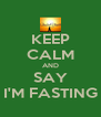 KEEP CALM AND SAY I'M FASTING - Personalised Poster A4 size