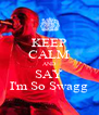 KEEP CALM AND SAY I'm So Swagg - Personalised Poster A4 size