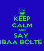 KEEP CALM AND SAY  IBAA BOLTE  - Personalised Poster A4 size