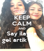 KEEP CALM AND Say ilayda gel artik amk - Personalised Poster A4 size