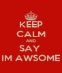 KEEP CALM AND SAY  IM AWSOME - Personalised Poster A4 size