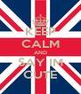 KEEP CALM AND SAY IM CUTE - Personalised Poster A4 size
