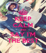 KEEP CALM AND SAY I'M THE BEST - Personalised Poster A4 size