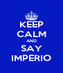 KEEP CALM AND SAY IMPERIO - Personalised Poster A4 size