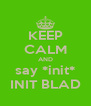 KEEP CALM AND say *init* INIT BLAD - Personalised Poster A4 size