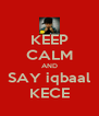 KEEP CALM AND SAY iqbaal KECE - Personalised Poster A4 size