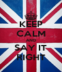KEEP CALM AND SAY IT RIGHT - Personalised Poster A4 size