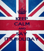 KEEP CALM AND SAY IT'S HOLIDAY - Personalised Poster A4 size